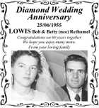 Diamond Wedding Anniversary 25/06/1955 LOWIS Bob & Betty (nee) Rethamel Congratulations on 60 years together We hope you enjoy many more. From your loving family
