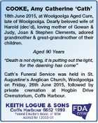 """COOKE, Amy Catherine `Cath' 18th June 2015, at Woolgoolga Aged Care, late of Woolgoolga. Dearly beloved wife of Harold (dec'd), loving mother of Gowan & Judy, Joan & Stephen Clements, adored grandmother & great-grandmother of their children. Aged 90 Years """"Death is not dying, it is putting out the light, for the ..."""