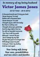 In memory of my loving husband Victor James Jones 27/2/1943 - 29-6-2014 Your loving wife Jenny Your sons, grandchildren and two sisters and families 6060157aa A thousand words won't bring you back I know because I've tried Neither will a thousand tears I know because I've ...