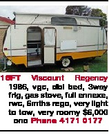 16FT Viscount Regency 1986, vgc, dbl bed, 3way frig, gas stove, full ennexe, rwc, 6mths rego, very light to tow, very roomy $6,000 ono Phone 4171 0177