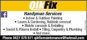 Handyman Services  Indoor & Outdoor Painting   Lawns & Gardening,   Rubbish removal   Mobile carwash & Detailing   Sound & Plasma Install   Tiling, Carpentry & Plumbing   Phone Val  qikfixmaintenance@hotmail.com