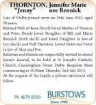 "THORNTON, Jennifer Marie ""Jenny"" nee Rennick Late of Dalby, passed away on 26th June 2015, aged 58 years. Beloved Wife of Ross. Dearly loved Mother of Thomas and Peter. Dearly loved Daughter of Bill and Marie Rennick (both dec'd) and loved Daughter in law of Les (dec'd) and ..."