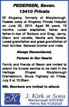 PEDERSEN, Bevan. 13410 Private Of Kingaroy, formerly of Maryborough. Passed away at Kingaroy Private Hospital on June 25, 2015. Aged 85 years, 10 months. Loved stepfather, father and father-in-law of Barbara and Greg, Jenny, Glenn and Janette, Neville and Natalie. Loved grandfather and great grandfather of their families. Beloved brother ...