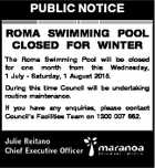 PUBLIC NOTICE ROMA SWIMMING POOL CLOSED FOR WINTER The Roma Swimming Pool will be closed for one month from this Wednesday, 1 July - Saturday, 1 August 2015. During this time Council will be undertaking routine maintenance. If you have any enquiries, please contact Council's Facilities Team on 1300 007 ...