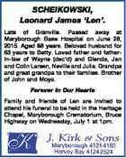 SCHEIKOWSKI, Leonard James `Len'. Late of Granville. Passed away at Maryborough Base Hospital on June 28, 2015. Aged 88 years. Beloved husband for 63 years to Betty. Loved father and fatherin-law of Wayne (dec'd) and Glenda, Jan and Colin Larsen, Neville and Julia. Grandpa and great grandpa to their ...