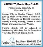 YABSLEY, Doris May O.A.M. Passed away peacefully on 27th June, 2015. Loving Wife to Charles Yabsley O.B.E. (dec'd). Much loved Mother & Mother-inlaw to Elizabeth & Donald Johnston, Murrey & Vikky Yabsley, Robyn & John Moran and Jenny & John Warren. Funeral details will be advised in Wednesday's Northern ...