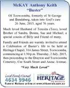 """McKAY Anthony Keith """"Buster"""" Of Toowoomba, formerly of St George and Bundaberg, taken into God's care 26 June, 2015, aged 76 years. Much loved Husband of Teresita (Tess), loved Brother of Sandra, Donna, Sue and Michael, a special cousin of Billy and Friend of many. Family and Friends are ..."""