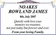 NOAKES ROWLAND JAMES   8th, July 2007   Quietly with love your memory we treasure,   not just today but forever and ever.   From your loving Family.