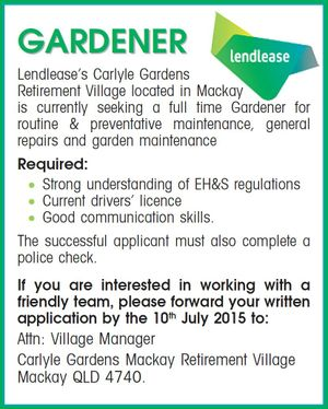 Lendlease's Carlyle Gardens Retirement Village located in Mackay is currently seeking a full time Gardener for routine & preventative maintenance, general repairs and garden maintenance
