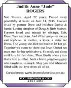 """Judith Anne """"Jude"""" ROGERS Nee Staines. Aged 52 years. Passed away peacefully at home on June 14, 2015. Forever loved by partner Drew and children Barbie & Jamie. Loving daughter of Doug & Barb Staines. Forever loved and missed by siblings, Rob, Dave, Tom and Jean. And all her gorgeous nieces and ..."""
