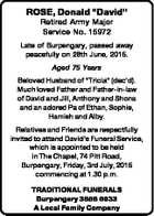 """ROSE, Donald """"David"""" Retired Army Major Service No. 15972 Late of Burpengary, passed away peacefully on 28th June, 2015. Aged 75 Years Beloved Husband of """"Tricia"""" (dec'd). Much loved Father and Father-in-law of David and Jill, Anthony and Shona and an adored Pa of Ethan, Sophie, Hamish and Alby ..."""