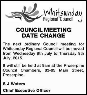 The next ordinary Council meeting for Whitsunday Regional Council will be moved from Wednesday 8th July to Thursday 9th July, 2015.   It will still be held at 9am at the Proserpine Council Chambers, 83-85 Main Street, Proserpine.   S J Waters    Chief Executive Officer