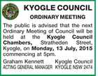 KYOGLE COUNCIL ORDINARY MEETING The public is advised that the next Ordinary Meeting of Council will be held at the Kyogle Council Chambers, Stratheden Street, Kyogle, on Monday, 13 July, 2015 commencing at 5pm. Graham KennettKyogle Council ACTING GENERAL MANAGER KYOGLE NSW 2474
