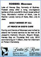 ROSSINI: Mooreen Late of Hervey Bay, formerly of Sydney. Passed away after a long, courageous battle on 21st June 2015. Much loved wife of Tony. Wonderful mother of Mark, Lisa & Rachel. Lovely nanny of Kate, Ben, Lilly & Jess. SADLY MISSED BY ALL AT PEACE IN GOD'S CARE Family and ...