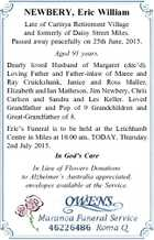 NEWBERY, Eric William Late of Carinya Retirement Village and formerly of Daisy Street Miles. Passed away peacefully on 25th June, 2015. Aged 91 years. Dearly loved Husband of Margaret (dec'd). Loving Father and Father-inlaw of Maree and Ray Cruickshank, Janice and Ross Maller, Elizabeth and Ian Matheson, Jim Newbery ...