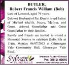 BUTLER, Robert Francis William (Bob) Late of Lowood, aged 79 years. Beloved Husband of Pat. Dearly loved Father of Michael (dec'd), Stacey, Melissa, and Grant. Adored Grandfather and Great Grandfather to their families. Family and friends are invited to attend a Memorial Service to celebrate Bob's life at ...