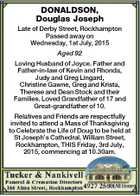 DONALDSON, Douglas Joseph Late of Derby Street, Rockhampton Passed away on Wednesday, 1st July, 2015 Aged 92 Loving Husband of Joyce. Father and Father-in-law of Kevin and Rhonda, Judy and Greg Lingard, Christine Gawne, Greg and Krista, Therese and Dean Stock and their Families. Loved Grandfather of 17 and Great-grandfather ...