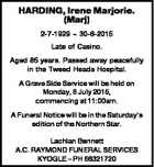 HARDING, Irene Marjorie. (Marj) 2-7-1929  30-6-2015 Late of Casino. Aged 85 years. Passed away peacefully in the Tweed Heads Hospital. A Grave Side Service will be held on Monday, 6 July 2015, commencing at 11:00am. A Funeral Notice will be in the Saturday's edition of the Northern Star ...