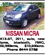 NISSAN MICRA K13-ST, 2011, auto, new tyres, bluetooth, RWC, 56,900kms, $10,600ono. Phone 5444 0789