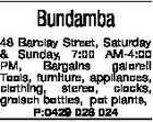 Bundamba 48 Barclay Street, Saturday & Sunday, 7:00 AM-4:00 PM, Bargains galore!! Tools, furniture, appliances, clothing, stereo, clocks, grolsch bottles, pot plants, P:0429 028 024