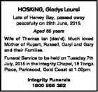 HOSKING, Gladys Laurel Late of Hervey Bay, passed away peacefully on 29th June, 2015. Aged 85 years Wife of Thomas Ian (dec'd). Much loved Mother of Rupert, Russell, Daryl and Gary and their Families. Funeral Service to be held on Tuesday 7th July, 2015 in the Integrity Chapel, 18 ...