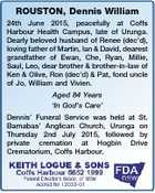 ROUSTON, Dennis William 24th June 2015, peacefully at Coffs Harbour Health Campus, late of Urunga. Dearly beloved husband of Renee (dec'd), loving father of Martin, Ian & David, dearest grandfather of Ewan, Che, Ryan, Millie, Saul, Leo, dear brother & brother-in-law of Ken & Olive, Ron (dec'd) & Pat, fond uncle of ...