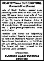 CHAFFEY (nee DURRINGTON), Gwendoline (Gwen) Late of South Grafton, passed away peacefully in her sleep on 30th June, 2015, aged 98 years. Much loved wife of Fred (dec), cherished mother and mother-in-law of Lyn Till, Laurie & Heather, Arthur & Penny, Gary & Debbie, treasured Nanna of 12 grandchildren, 13 great-grandchildren and 3 ...