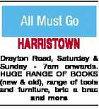 HARRISTOWN Drayton Road, Saturday & Sunday - 7am onwards. HUGE RANGE OF BOOKS (new & old), range of tools and furniture, bric a brac and more