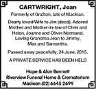 CARTWRIGHT, Jean Formerly of Grafton, late of Maclean. Dearly loved Wife to Jim (decd). Adored Mother and Mother-in-law of Chris and Helen, Joanne and Oliver Normand. Loving Grandma Jean to Jimmy, Max and Samantha. Passed away peacefully, 24 June, 2015. A PRIVATE SERVICE HAS BEEN HELD Hope & Alan Bennett Riverview ...
