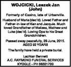 WOJCICKI, Leszek Jan (John) Formerly of Casino, late of Urbenville. Husband of Maria (dec'd). Loved Father and Father-in-law of Ken and Jacquie. Much loved Grandfather of Melissa, Mathew and Luke (dec'd). Loving Opa to his Great Grandchildren. Passed away peacefully, 29 June, 2015. AGED 92 YEARS The family ...