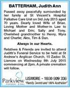 BATTERHAM, Judith Ann Passed away peacefully surrounded by her family at St Vincent's Hospital Palliative Care Unit on 3rd July 2015 aged 70 years. Dearly loved Wife of Brian. Loving Mother and Mother-in Law to Michael and Erin; Sally and Tony. Cherished grandmother to Henry, Myra and Charlie; Alex ...
