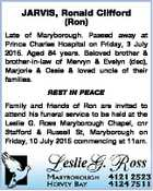 JARVIS, Ronald Clifford (Ron) Late of Maryborough. Passed away at Prince Charles Hospital on Friday, 3 July 2015. Aged 84 years. Beloved brother & brother-in-law of Mervyn & Evelyn (dec), Marjorie & Ossie & loved uncle of their families. REST IN PEACE Family and friends of Ron are invited to attend his funeral service ...