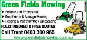Reliable and Professional   Small Yards & Acreage Mowing   Hedging & Tree trimming / Landscaping   Fully Insured & Free Quotes   Call Trent  www.greenfieldsmowing.com.au