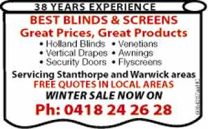 38years experience  Great Prices  Great Products  Holland Blinds  Venetians  Verticle Drapes  Security Doors  Awnings  Flyscreens  Servcing the Stanthorpe & Warwick areas  Free Quotes in Local Areas  WINTER SALE NOW ON!!!