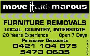 FURNITURE REMOVALS  LOCAL, COUNTRY, INTERSTATE  20 Years Experience  Open 7 Days Pensioner Discounts