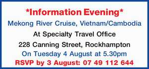 Mekong River Cruise, Vietnam/Cambodia    At Specialty Travel Office 228 Canning Street, Rockhampton   On Tuesday 4 August at 5.30pm   RSVP by 3 August: 07 49 112 644