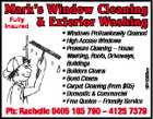 Mark's Window Cleaning Fully Insured & Exterior Washing 5975366ab * Windows Professionally Cleaned * High Access Windows * Pressure Cleaning - House Washing, Roofs, Driveways, Buildings * Builders Cleans * Bond Cleans * Carpet Cleaning (from $65) * Domestic & Commercial * Free Quotes - Friendly Service Ph: Rachelle 0405 105 790 - 4125 7379