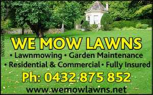 WE MOW LAWNS * Lawnmowing * Garden Maintenance * Residential & Commercial * Fully Insured Ph: 0432 875 852 www.wemowlawns.net