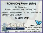 ROBINSON; Robert (John) Of Walkerston. Passed away Mackay 23rd July, 2015. Funeral arrangements to be advised in Saturday Daily Mercury 'IN GODS CARE'
