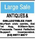 ANTIQUES & COLLECTIBLES FAIR Mur'bah civic centre, Sat 1st Aug, 8:30am-3pm. Proceeds Tweed Palliative Support Incorporated. (02) 6677 9577