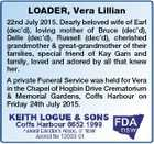 LOADER, Vera Lillian 22nd July 2015. Dearly beloved wife of Earl (dec'd), loving mother of Bruce (dec'd), Delle (dec'd), Russell (dec'd), cherished grandmother & great-grandmother of their families, special friend of Kay Gam and family, loved and adored by all that knew her. A private Funeral Service ...