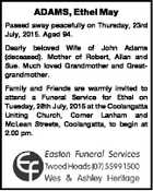 ADAMS, Ethel May Passed away peacefully on Thursday, 23rd July, 2015. Aged 94. Dearly beloved Wife of John Adams (deceased). Mother of Robert, Allan and Sue. Much loved Grandmother and Greatgrandmother. Family and Friends are warmly invited to attend a Funeral Service for Ethel on Tuesday, 28th July, 2015 at ...