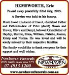 HEMSWORTH, Eric Passed away peacefully 22nd July, 2015. A Service was held in his honour. Much loved Husband of Hazel, cherished Father and Father-in-law of Peter (dec'd) Susan and Trevor, Olive and Darryl, beloved Grandfather of Hayley, Sherrie, Erica, William, Natalie, Joanne, Kristy and Norma. He was loved and ...