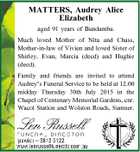 MATTERS, Audrey Alice Elizabeth aged 91 years of Bundamba. Much loved Mother of Nita and Chass, Mother-in-law of Vivien and loved Sister of Shirley, Evan, Marcia (decd) and Hughie (decd). Family and friends are invited to attend Audrey's Funeral Service to be held at 12.00 midday Thursday 30th ...