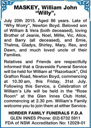 """July 20th 2015. Aged 86 years. Late of """"Why Worry"""", Newton Boyd.   Beloved son of William & Vera (both deceased), loving Brother of Jeanie, Noel, Millie, Vic, Alice, and Barry (all deceased), and Ernie, Thelma, Gladys, Shirley, Mary, Rex, and Dawn, and much loved uncle of their Families.   Relatives and Friends ..."""