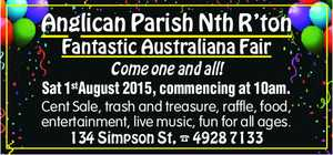 Fantastic Australiana Fair Come one and all! Sat 1stAugust 2015, commencing at 10am. Cent Sale, trash and treasure, raffle, food, entertainment, live music, fun for all ages. 134 Simpson St, 4928 7133