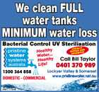 We clean FULL water tanks minimUm water loss LO CALLY OWNE D AN D OPERATED Bacterial Control UV Sterilisation Y LOCALL D AN OWNED ED OPERAT 5927175aa