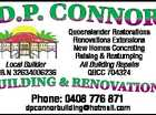 Local Builder A.B.N 32634006236 Queenslander Restorations Renovations Extensions New Homes Concreting Raising & Restumping All Building Repairs QBCC 704324 5992042aaHC D.P. Connor BUILDInG & rEnoVATIonS Phone: 0408 776 871 dpconnorbuilding@hotmail.com