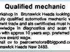 Qualified mechanic Workshop in Brunswick Heads looking for a fully qualified automotive mechanic with current trade and ais certificates must have knowledge in diagnostics and scan tool use with approx 10 years exp. preferred Above award wage. Email cv to pearcemotors@bigpond.com, Brunswick Heads Nsw 2483.