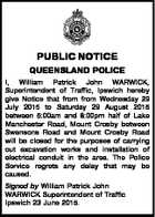 PUBLIC NOTICE QUEENSLAND POLICE I, William Patrick John WARWICK, Superintendent of Traffic, Ipswich hereby give Notice that from from Wednesday 29 July 2015 to Saturday 29 August 2015 between 5:00am and 8:00pm half of Lake Manchester Road, Mount Crosby between Swensons Road and Mount Crosby Road will be ...
